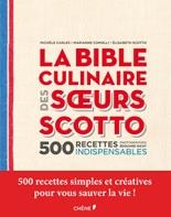 La Bible culinaire des soeurs Scotto : 500 recettes indispensables (2014, Le Chêne) d'Élisabeth Scotto, Michèle Carles et Marianne Comolli - Photos : Edouard Sicot