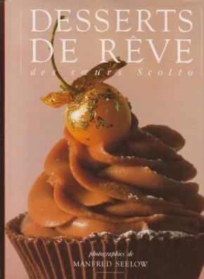 Desserts de rêve des sœurs Scotto (Olivier Orban, 1992), Elisabeth Scotto, Marianne Comolli, Michèle Carles (auteurs) ; Manfred Seelow (Photographies)