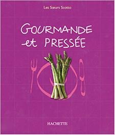 Gourmande et pressée (2003, Hachette) des Soeurs Scotto (Elisabeth Scotto, Michèle Carles, Marianne Comolli)