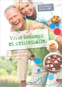 Vivre heureux et centenaire (2010, Eyrolles) de Laurence Lévy-Dutel (Auteur), Élisabeth Scotto (Auteur), Édouard Sicot (Photographies)